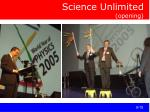 science unlimited opening
