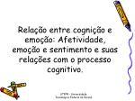 rela o entre cogni o e emo o afetividade emo o e sentimento e suas rela es com o processo cognitivo