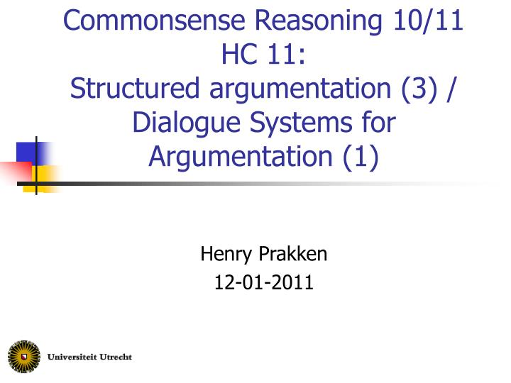 Commonsense reasoning 10 11 hc 11 structured argumentation 3 dialogue systems for argumentation 1