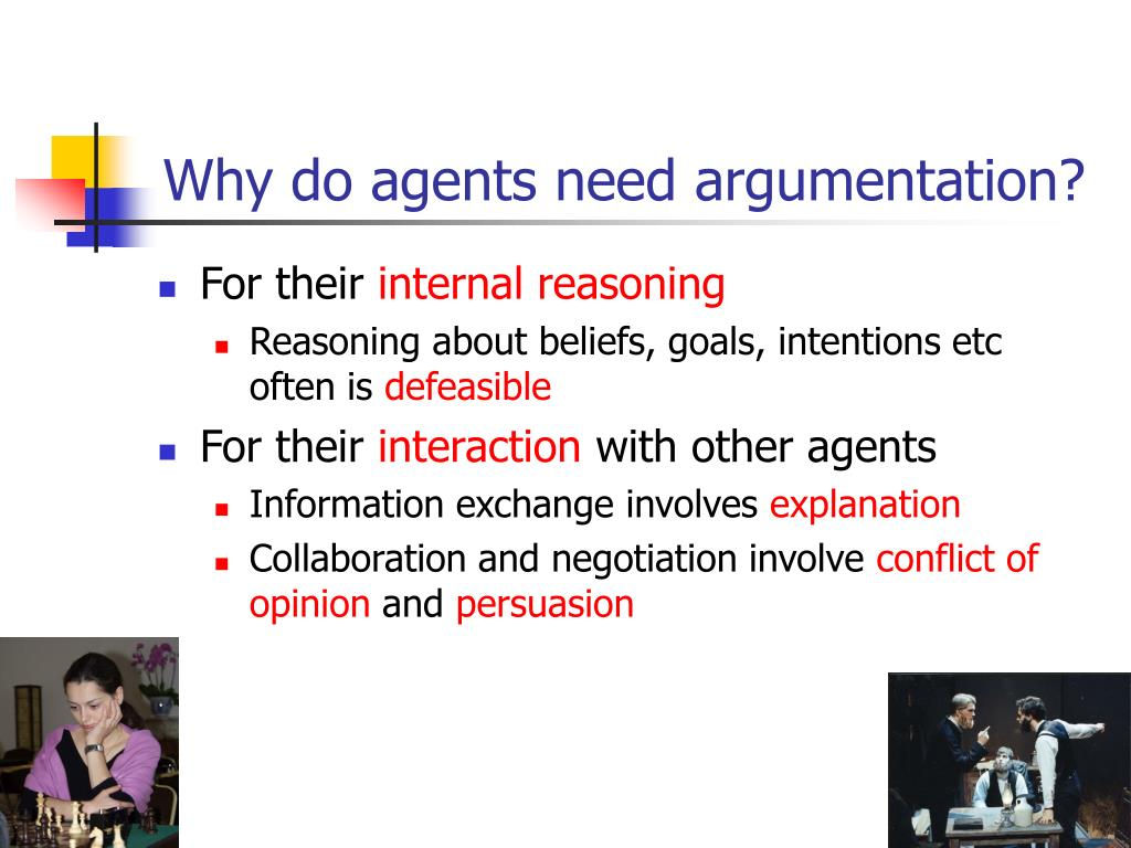 Why do agents need argumentation?