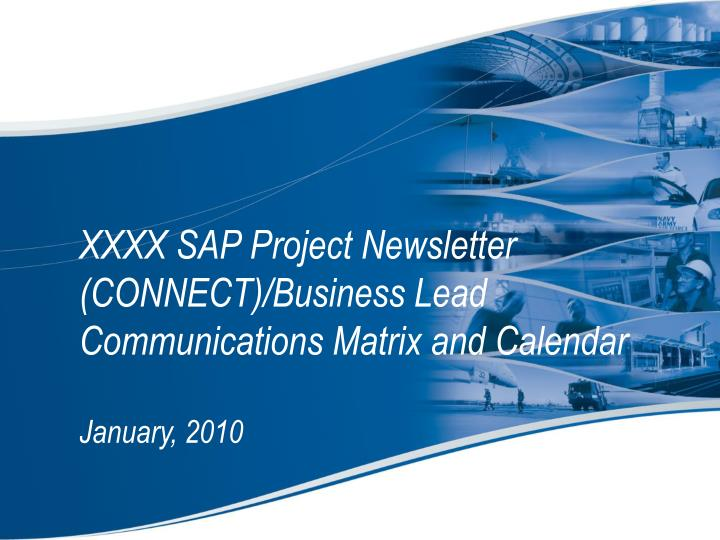 xxxx sap project newsletter connect business lead communications matrix and calendar january 2010 n.