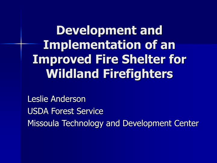 development and implementation of an improved fire shelter for wildland firefighters n.