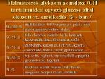 lelmiszerek glykaemi s indexe ch tartalmukkal egyez glucose ltal okozott vc emelked s ban