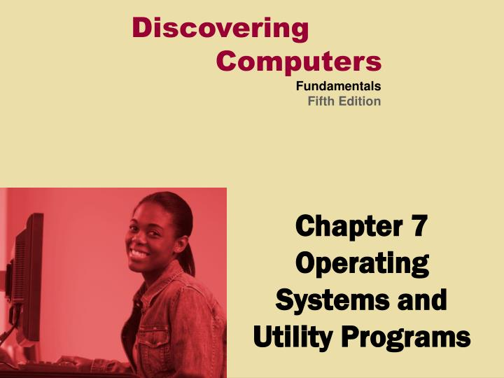 Chapter 7 operating systems and utility programs