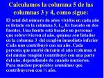 calculamos la columna 5 de las columnas 3 y 4 como sigue