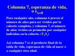 columna 7 esperanza de vida o e x 0