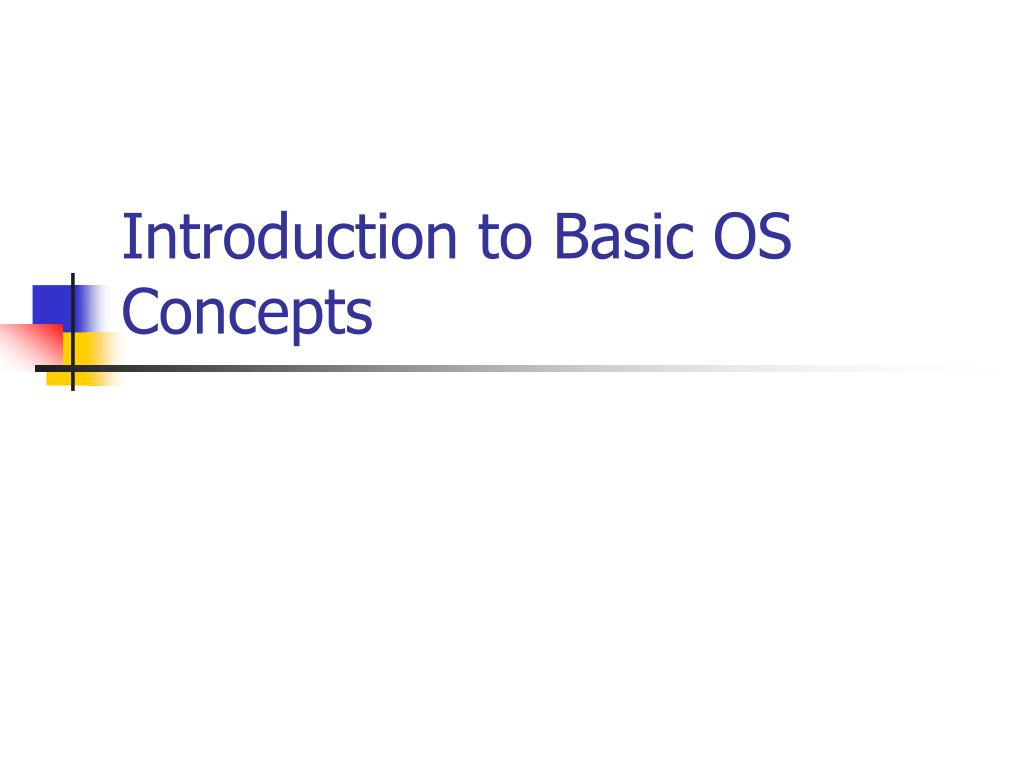 Introduction to Basic OS Concepts