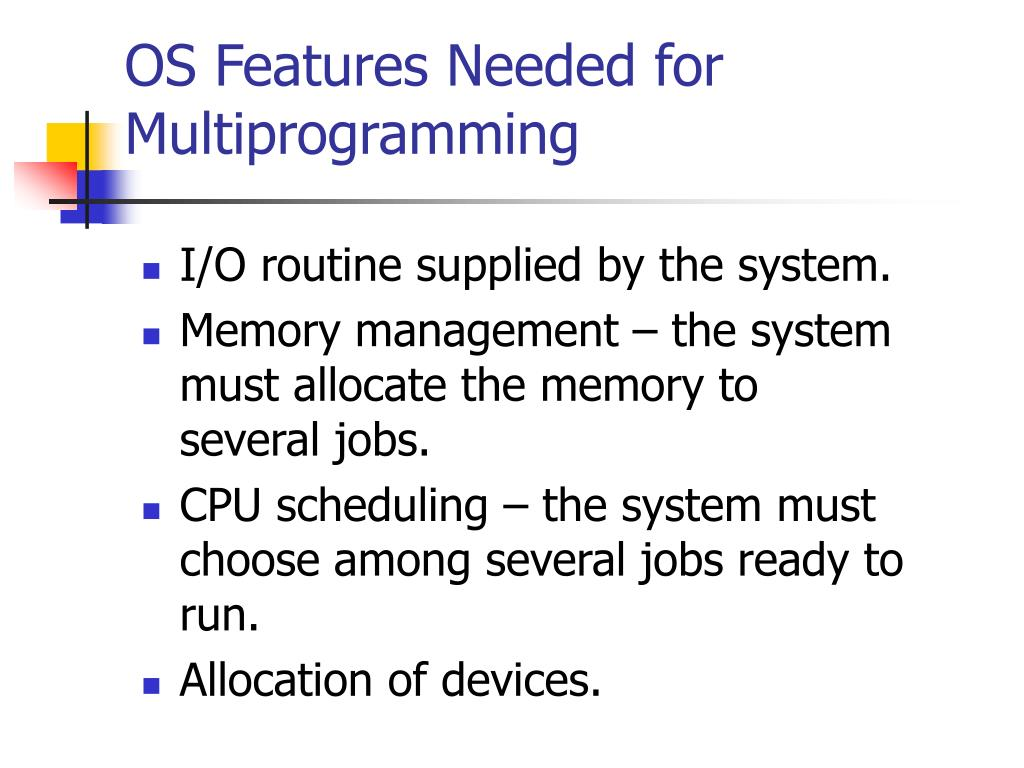 OS Features Needed for Multiprogramming