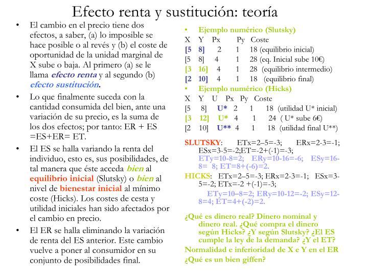 El cambio en el precio tiene dos efectos, a saber, (a) lo imposible se hace posible o al revés y (b) el coste de oportunidad de la unidad marginal de X sube o baja. Al primero (a) se le llama
