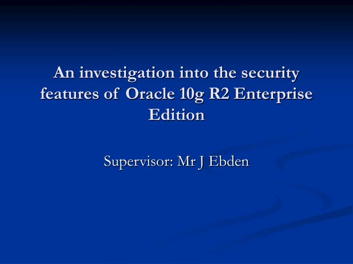an investigation into the security features of oracle 10g r2 enterprise edition n.
