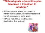 without goals a transition plan becomes a transition to nowhere