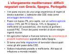l allargamento mediterraneo difficili negoziati con grecia spagna portogallo
