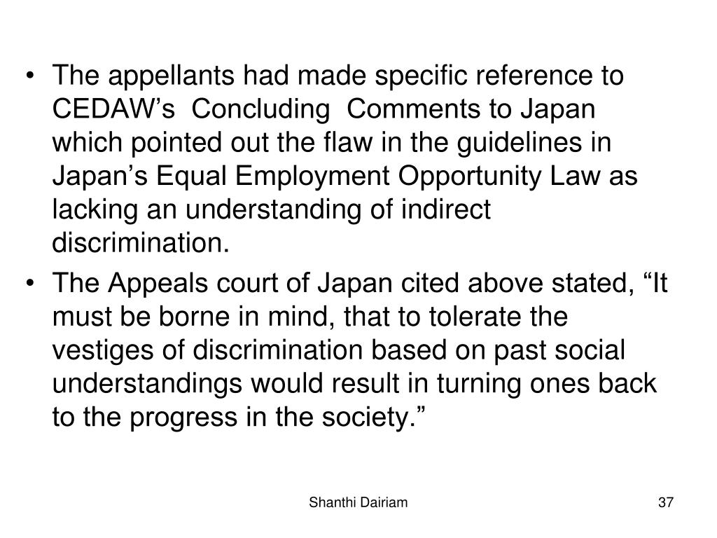 The appellants had made specific reference to CEDAW's  Concluding  Comments to Japan  which pointed out the flaw in the guidelines in Japan's Equal Employment Opportunity Law as lacking an understanding of indirect discrimination.