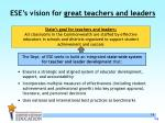 ese s vision for great teachers and leaders