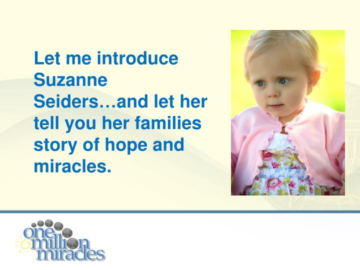 Let me introduce Suzanne Seiders…and let her tell you her families story of hope and miracles.