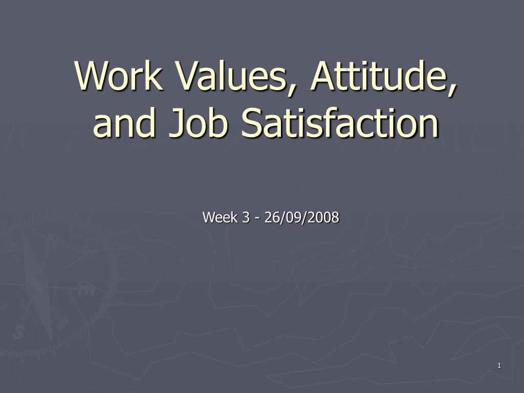 work values attitude and job satisfaction l.