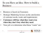 so you have an idea how to build a business