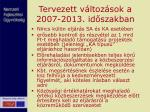 tervezett v ltoz sok a 2007 2013 id szakban