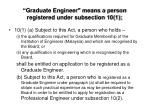graduate engineer means a person registered under subsection 10 1