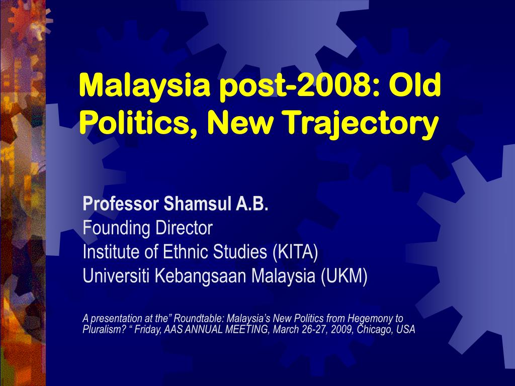 Malaysia post-2008: Old Politics, New Trajectory