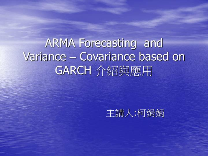 arma forecasting and variance covariance based on garch n.