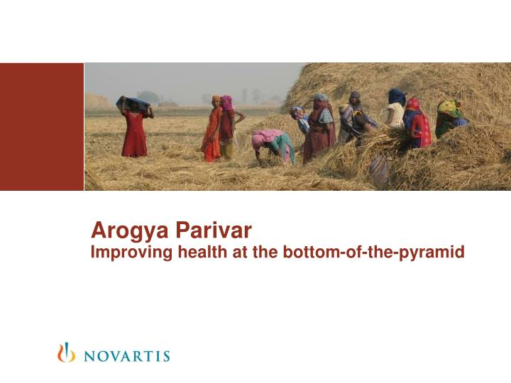 arogya parivar improving health at the bottom of the pyramid n.