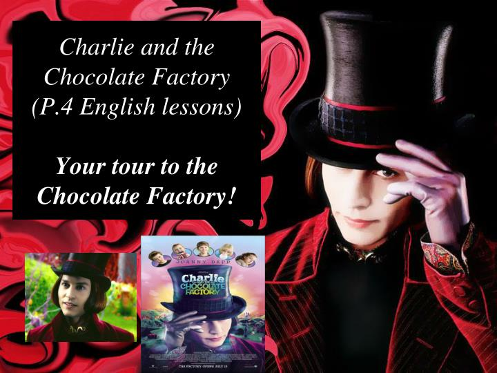charlie and the chocolate factory p 4 english lessons your tour to the chocolate factory n.