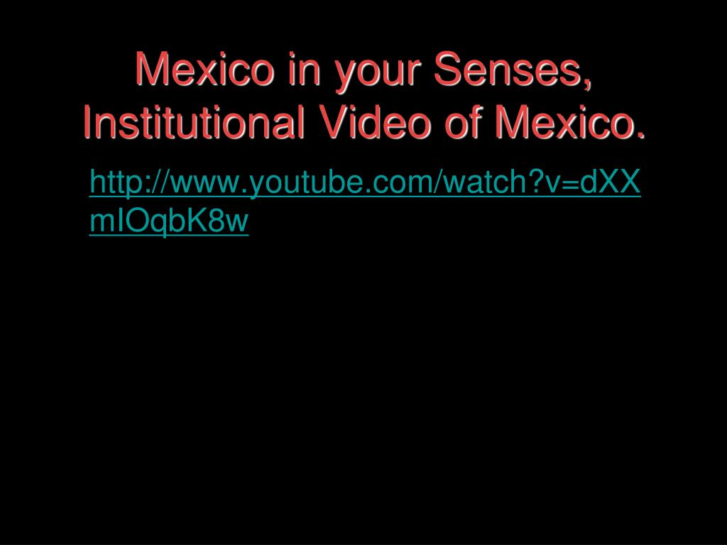 Mexico in your Senses, Institutional Video of Mexico.