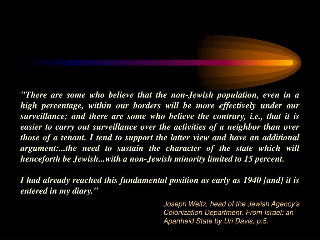 """There are some who believe that the non-Jewish population, even in a high percentage, within our borders will be more effectively under our surveillance; and there are some who believe the contrary, i.e., that it is easier to carry out surveillance"
