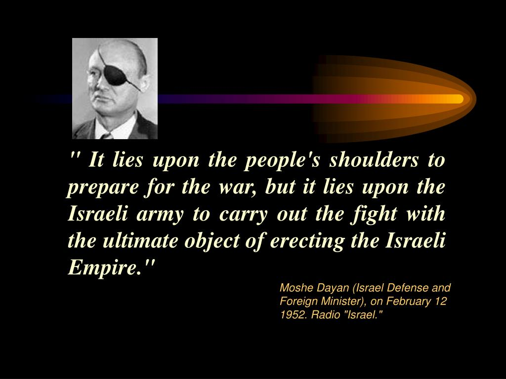 """ It lies upon the people's shoulders to prepare for the war, but it lies upon the Israeli army to carry out the fight with the ultimate object of erecting the Israeli Empire."""