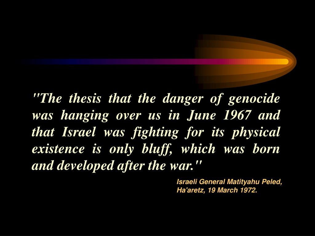 """The thesis that the danger of genocide was hanging over us in June 1967 and that Israel was fighting for its physical existence is only bluff, which was born and developed after the war."""
