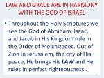 law and grace are in harmony with the god of israel
