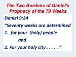 the two burdens of daniel s prophecy of the 70 weeks
