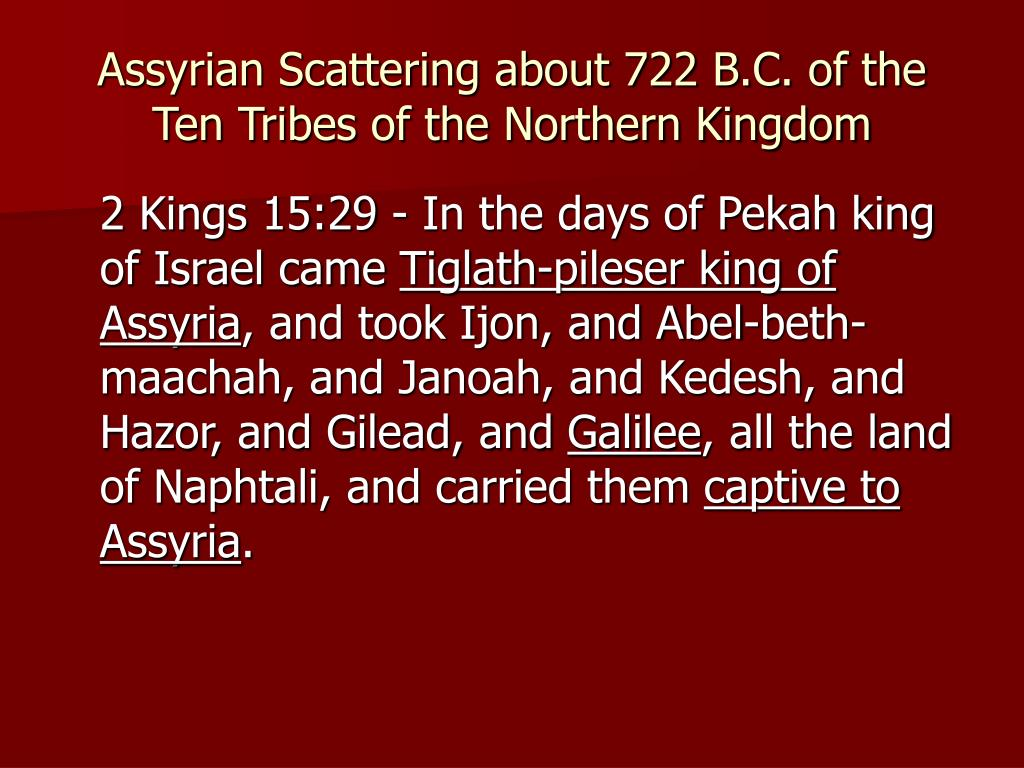 Assyrian Scattering about 722 B.C. of the Ten Tribes of the Northern Kingdom