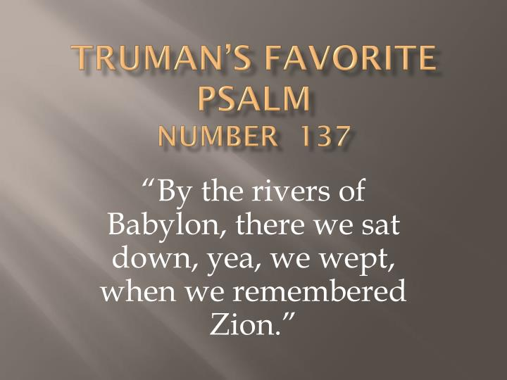 Truman s favorite psalm number 137