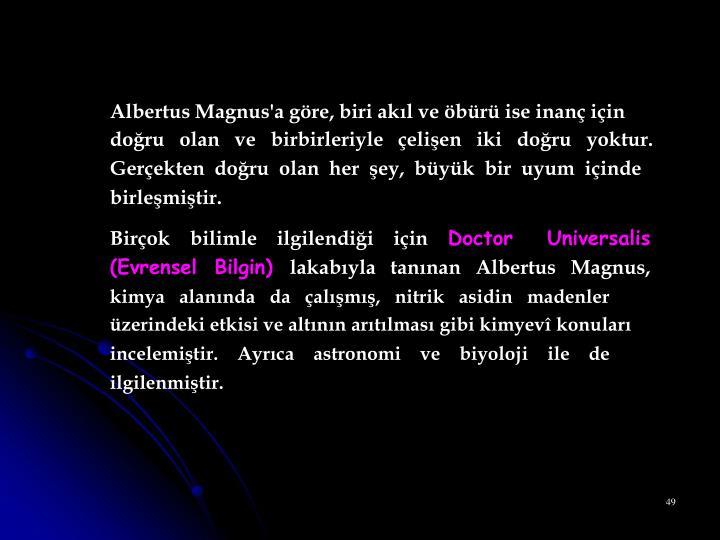 Albertus Magnus'a göre, biri akıl ve öbürü ise inanç için