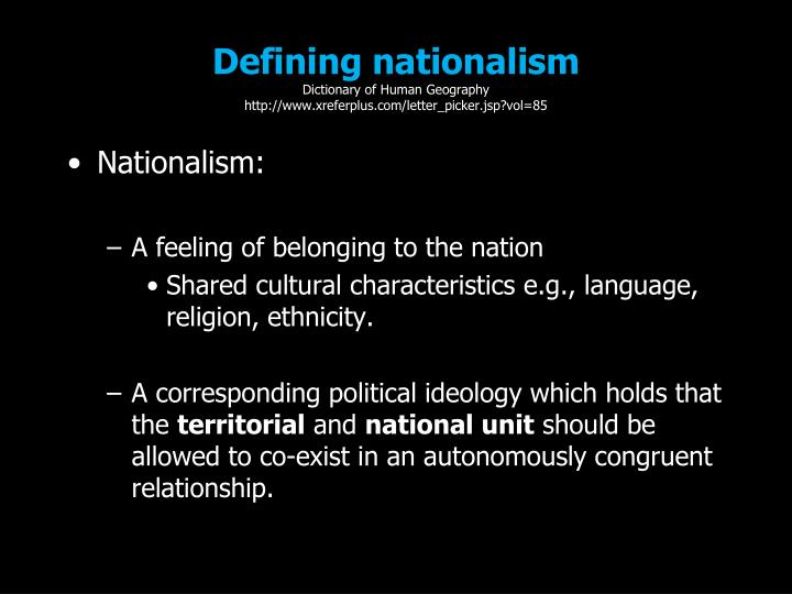Defining nationalism dictionary of human geography http www xreferplus com letter picker jsp vol 85