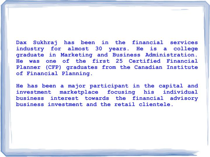 Dax Sukhraj has been in the financial services industry for almost 30 years. He is a college graduat...