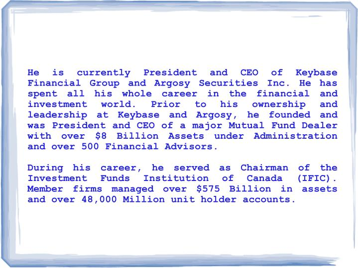 He is currently President and CEO of Keybase Financial Group and Argosy Securities Inc. He has spent...