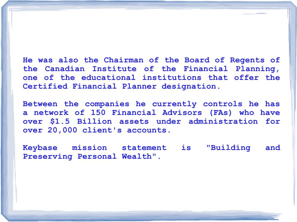 He was also the Chairman of the Board of Regents of the Canadian Institute of the Financial Planning, one of the educational institutions that offer the Certified Financial Planner designation.