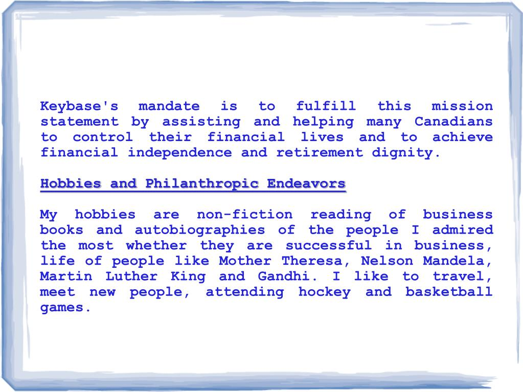 Keybase's mandate is to fulfill this mission statement by assisting and helping many Canadians to control their financial lives and to achieve financial independence and retirement dignity.