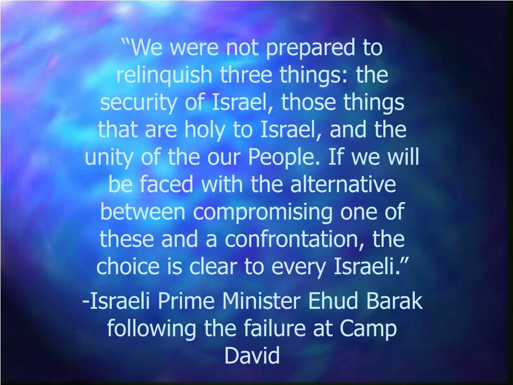 """""""We were not prepared to relinquish three things: the security of Israel, those things that are holy to Israel, and the unity of the our People. If we will be faced with the alternative between compromising one of these and a confrontation, the choice is clear to every Israeli."""""""