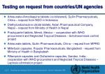 testing on request from countries un agencies