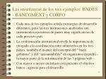las ense anzas de los tres ejemplos bndes bancomext y corfo
