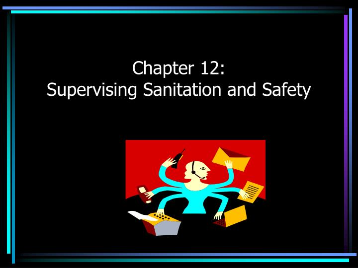 chapter 12 supervising sanitation and safety n.