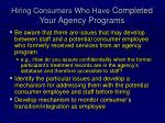 hiring consumers who have completed your agency programs