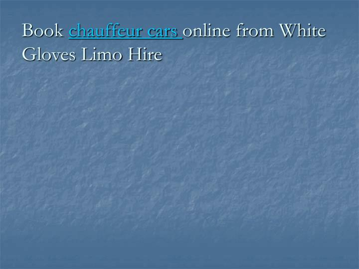 Book chauffeur cars online from white gloves limo hire