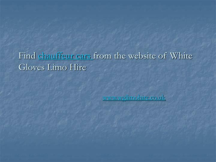 Find chauffeur cars from the website of white gloves limo hire