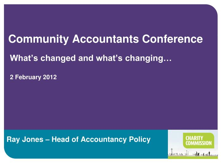 community accountants conference what s changed and what s changing 2 february 2012 n.