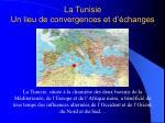 la tunisie un lieu de convergences et d changes